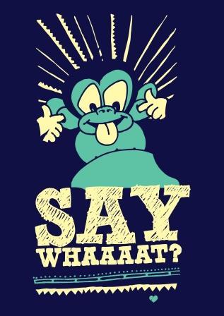 Say Whaaaaat?